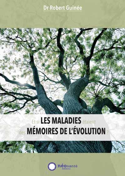 et-si-les-maladies-etaient-des-memoires-de-levolution-dr-robert-guinee